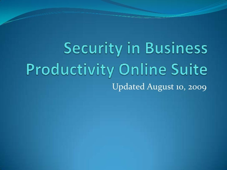 Updated August 10, 2009<br />Security in Business Productivity Online Suite<br />