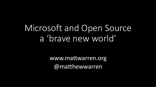 Microsoft and Open Source a 'brave new world' www.mattwarren.org @matthewwarren