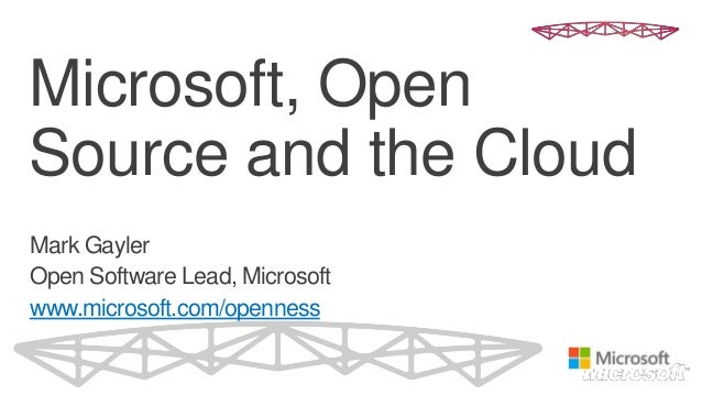 Microsoft, OpenSource and the CloudMark GaylerOpen Software Lead, Microsoftwww.microsoft.com/openness