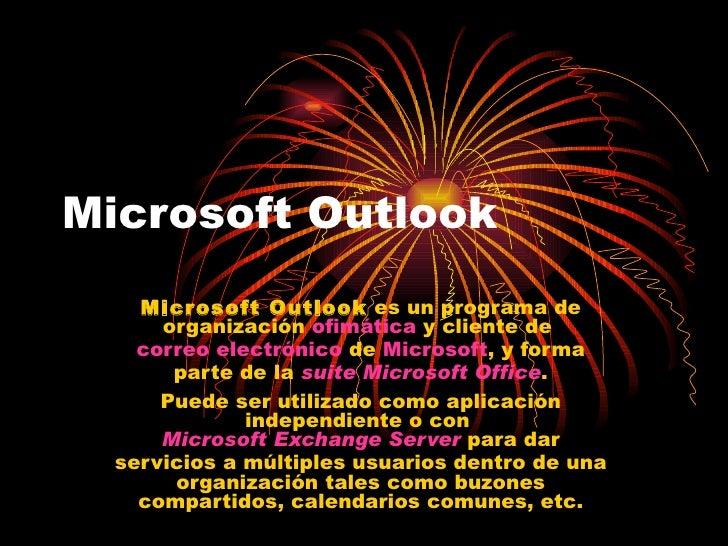 Microsoft Outlook Microsoft Outlook  es un programa de organización  ofimática  y cliente de  correo electrónico  de  Micr...
