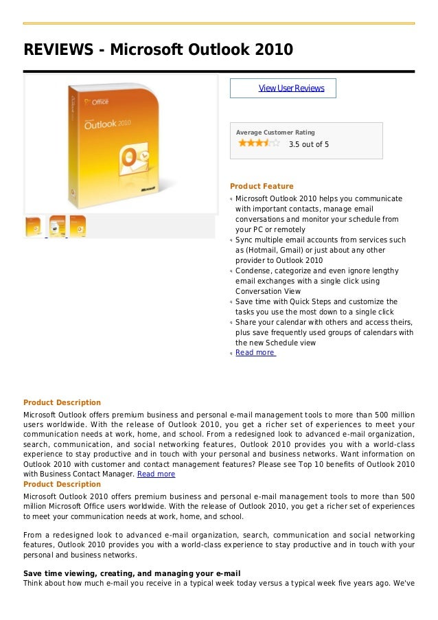 REVIEWS - Microsoft Outlook 2010ViewUserReviewsAverage Customer Rating3.5 out of 5Product FeatureMicrosoft Outlook 2010 he...