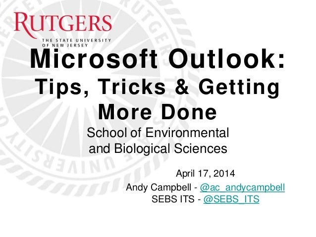 Microsoft Outlook: Tips, Tricks & Getting More Done School of Environmental and Biological Sciences April 17, 2014 Andy Ca...