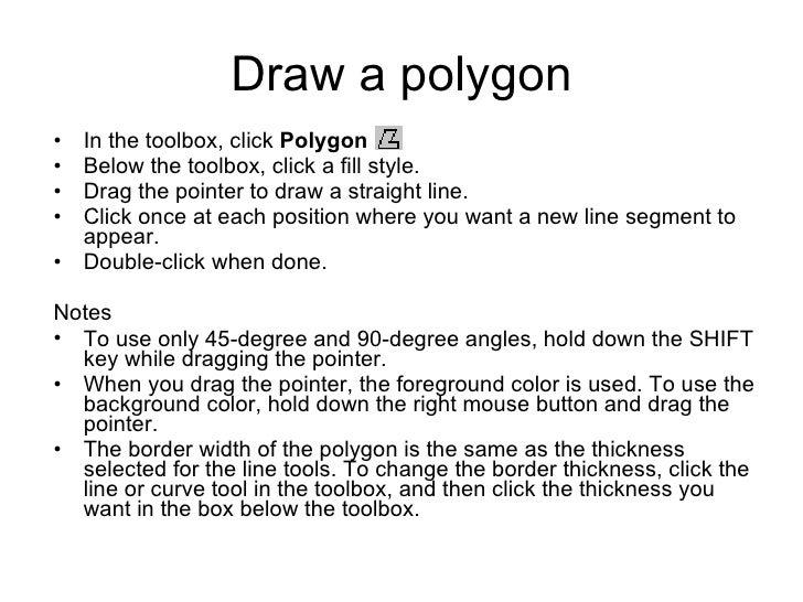 Draw a polygon <ul><li>In the toolbox, click  Polygon  .  </li></ul><ul><li>Below the toolbox, click a fill style.  </li><...