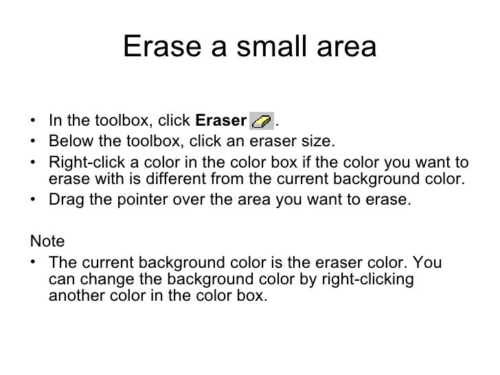 Erase a small area <ul><li>In the toolbox, click  Eraser   .  </li></ul><ul><li>Below the toolbox, click an eraser size.  ...