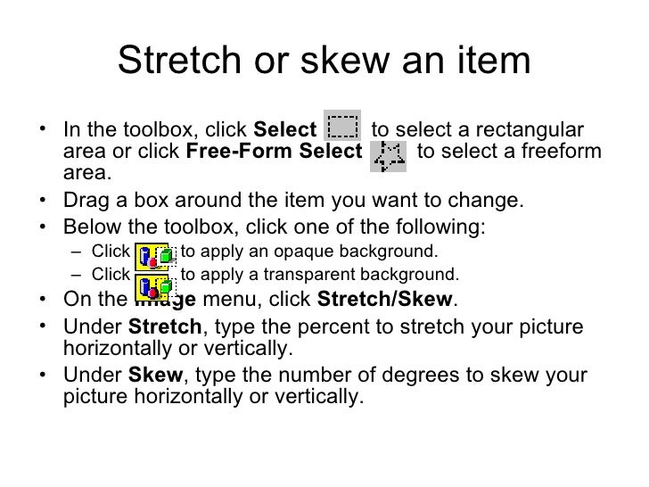 Stretch or skew an item <ul><li>In the toolbox, click  Select   to select a rectangular area or click  Free-Form Select   ...