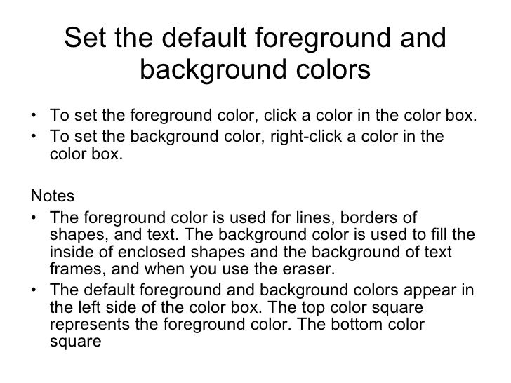 Set the default foreground and background colors <ul><li>To set the foreground color, click a color in the color box.  </l...