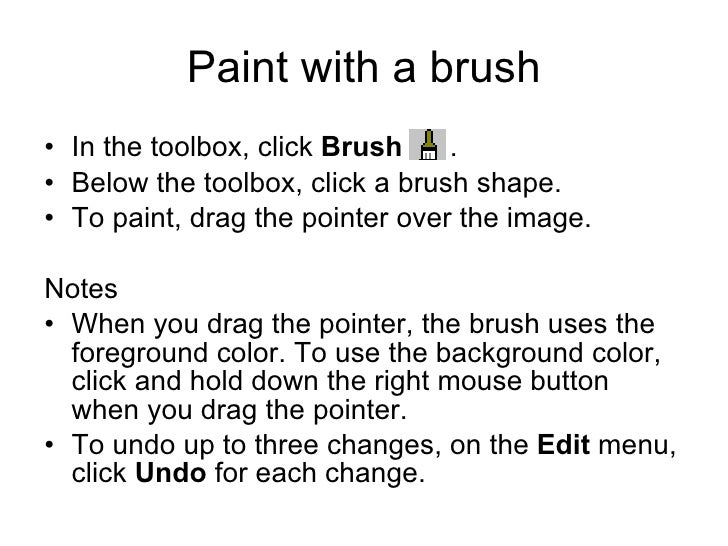 Paint with a brush <ul><li>In the toolbox, click  Brush  .  </li></ul><ul><li>Below the toolbox, click a brush shape.  </l...