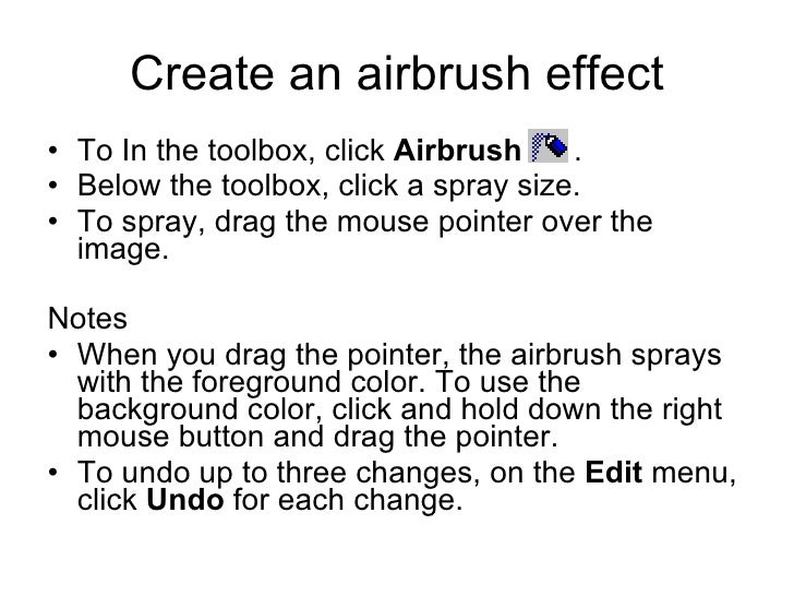 Create an airbrush effect <ul><li>To In the toolbox, click  Airbrush   .  </li></ul><ul><li>Below the toolbox, click a spr...