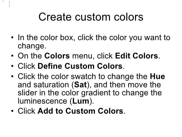 Create custom colors <ul><li>In the color box, click the color you want to change.  </li></ul><ul><li>On the  Colors  menu...