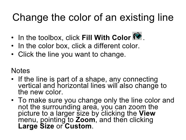 Change the color of an existing line <ul><li>In the toolbox, click  Fill With Color   .  </li></ul><ul><li>In the color bo...