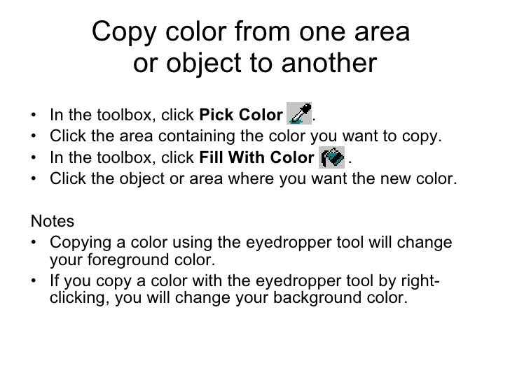 Copy color from one area  or object to another <ul><li>In the toolbox, click  Pick Color   .  </li></ul><ul><li>Click the ...