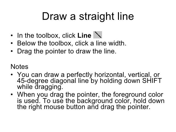 Draw a straight line <ul><li>In the toolbox, click  Line   .  </li></ul><ul><li>Below the toolbox, click a line width.  </...