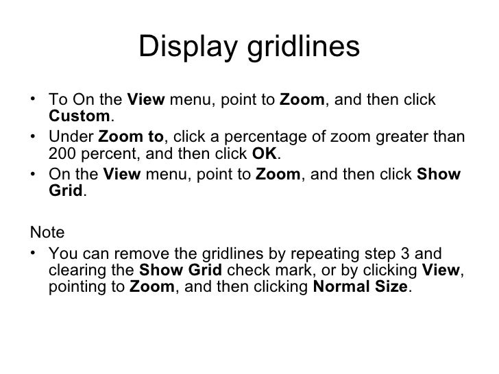 Display gridlines <ul><li>To On the  View  menu, point to  Zoom , and then click  Custom .  </li></ul><ul><li>Under  Zoom ...