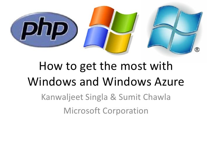 How to get the most with Windows and Windows Azure<br />Kanwaljeet Singla & Sumit Chawla<br />Microsoft Corporation<br />