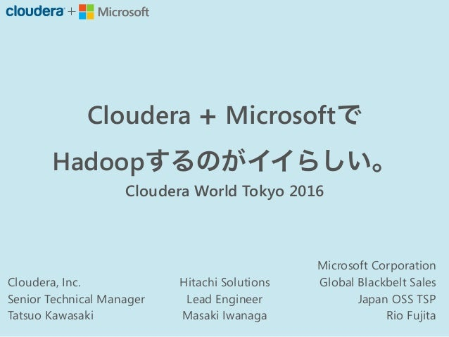 Cloudera Microsoft  Hadoop Cloudera World Tokyo 2016 Microsoft Corporation Global Blackbelt Sales Japan OSS TSP Rio Fujit...