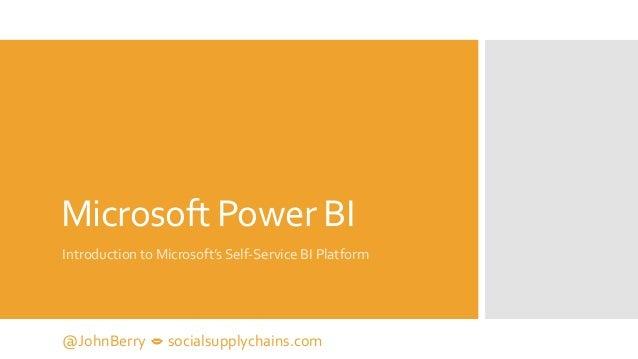Microsoft Power BI  Introduction to Microsoft's Self-Service BI Platform  @JohnBerry  socialsupplychains.com