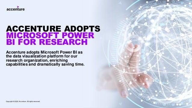 Accenture adopts Microsoft Power BI as the data visualization platform for our research organization, enriching capabiliti...
