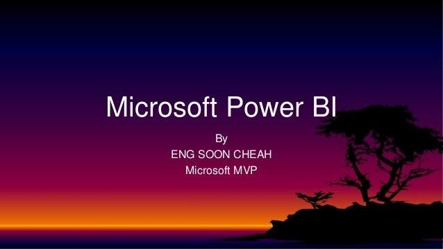 By ENG SOON CHEAH Microsoft MVP Microsoft Power BI