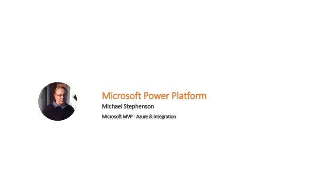 Microsoft Power Platform Michael Stephenson Microsoft MVP - Azure & Integration