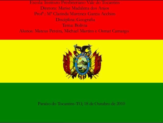 Escola: Instituto Presbiteriano Vale do Tocantins Diretora: Marise Madalena dos Anjos Profª.: Mª Clarinda Martinez Garcia ...