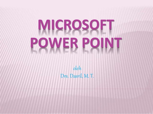 MICROSOFT POWER POINT oleh Drs. Dasril, M. T.