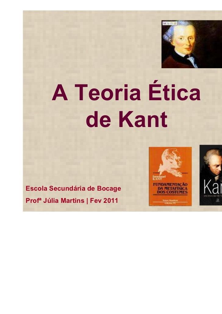 A Teoria Ética           de KantEscola Secundária de BocageProfª Júlia Martins | Fev 2011