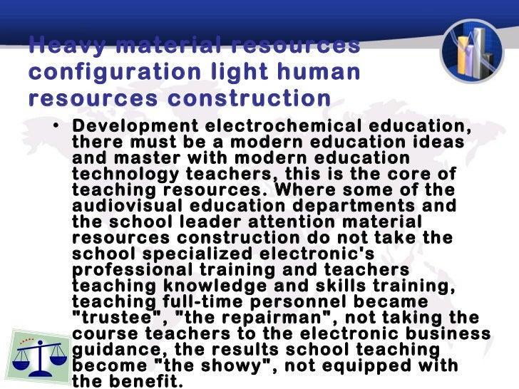 Heavy material resources configuration light human resources construction  <ul><li>Development electrochemical education, ...