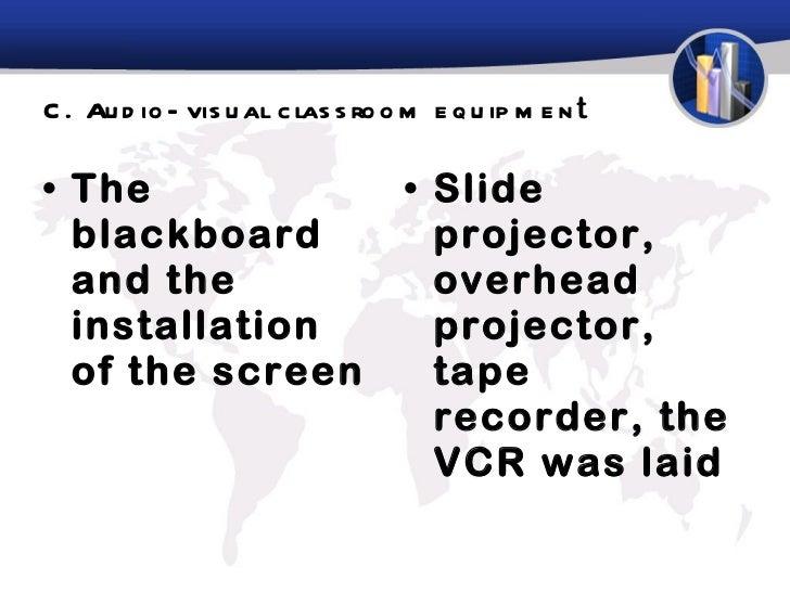 C. Audio-visual classroom equipmen t  <ul><li>T he blackboard and the installation of the screen </li></ul><ul><li>S lide ...