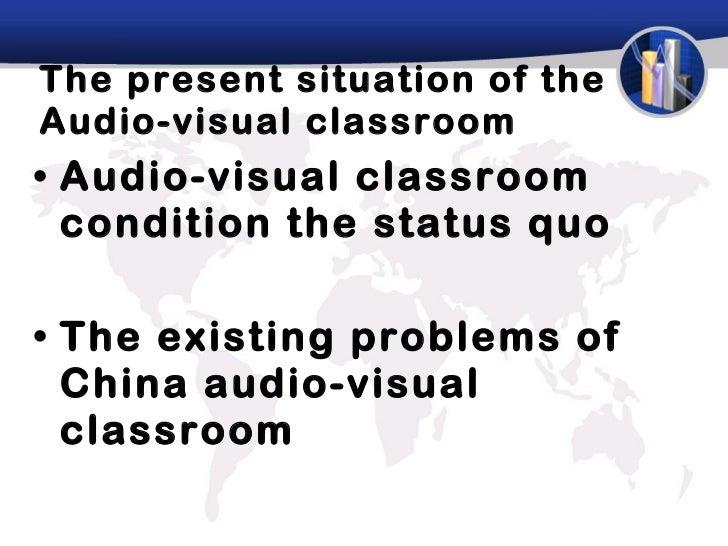 The present situation of the Audio-visual classroom <ul><li>Audio-visual classroom condition the status quo  </li></ul><ul...