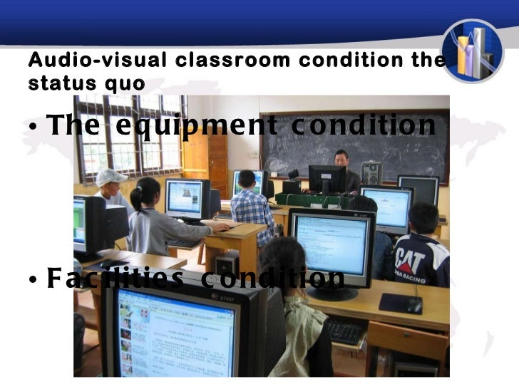 Audio-visual classroom condition the status quo  <ul><li>The equipment condition </li></ul><ul><li>Facilities condition  <...