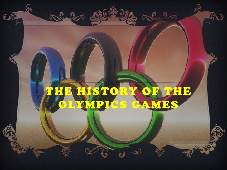 THE HISTORY OF THE OLYMPICS GAMES