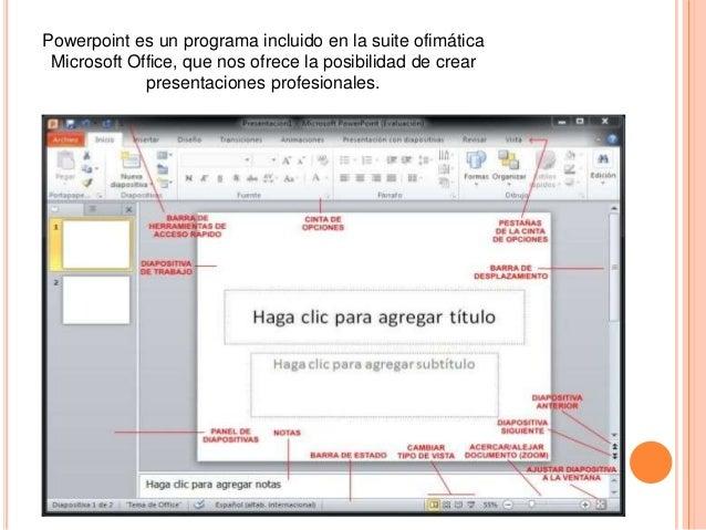 Powerpoint es un programa incluido en la suite ofimática Microsoft Office, que nos ofrece la posibilidad de crear presenta...