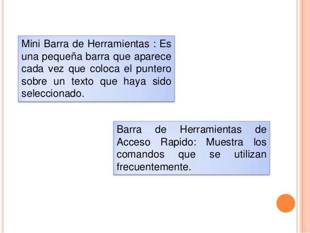 Mini Barra de Herramientas : Es una pequeña barra que aparece cada vez que coloca el puntero sobre un texto que haya sido ...