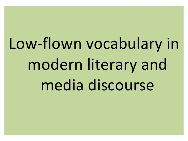 Low-flown vocabulary in modern literary and media discourse