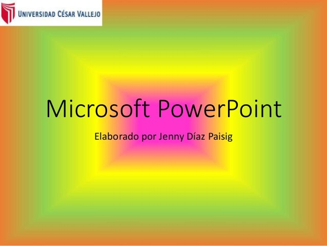 Microsoft PowerPoint Elaborado por Jenny Díaz Paisig