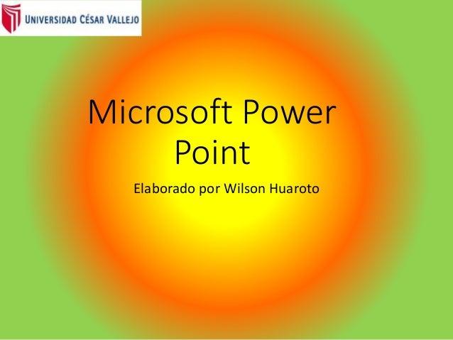 Microsoft Power Point Elaborado por Wilson Huaroto