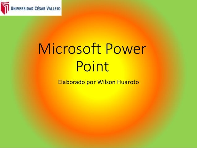 Microsoft Power Point Elaborado por Wilson Huaroto