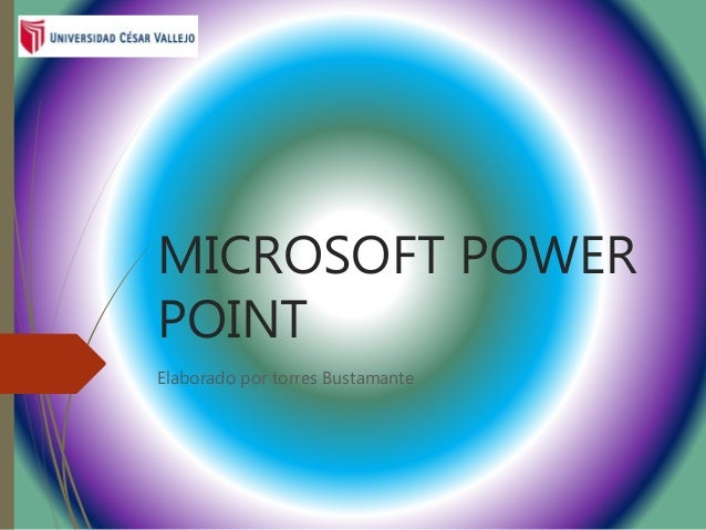 MICROSOFT POWER POINT Elaborado por torres Bustamante