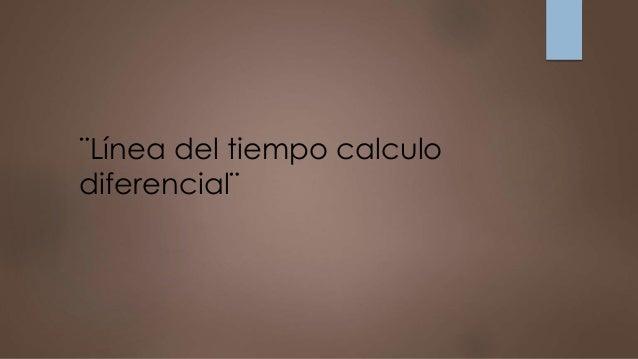 ¨Línea del tiempo calculo diferencial¨