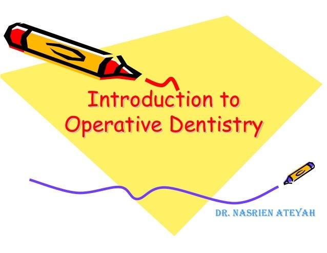 IInnttrroodduuccttiioonn Introduction ttoo  to  OOppeerraattiivvee DDeennttiissttrryy  Operative Dentistry  DDRR.. NNAASSR...