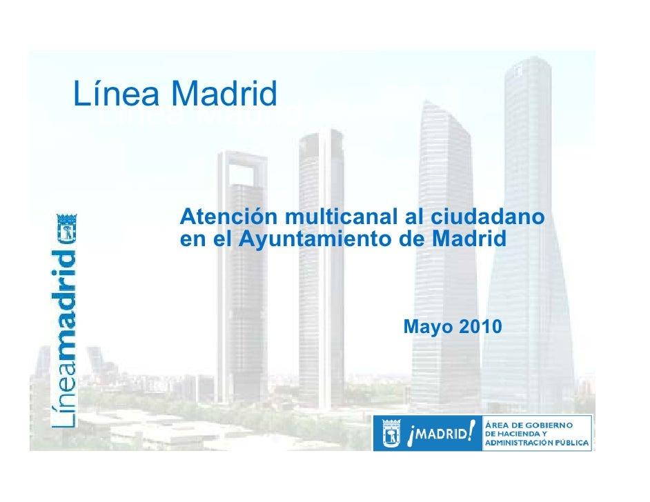 Línea Madrid   Línea Madrid        Atención multicanal al ciudadano       en el Ayuntamiento de Madrid                    ...