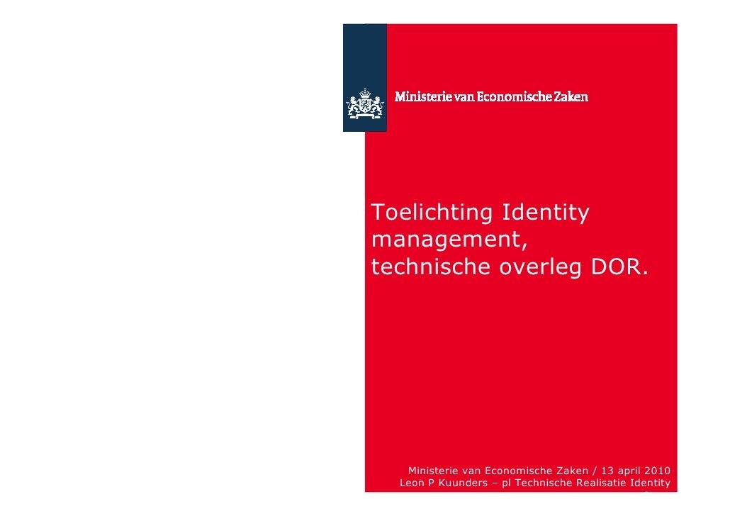 Toelichting Identity management, technische overleg DOR.        Ministerie van Economische Zaken / 13 april 2010   Leon P ...