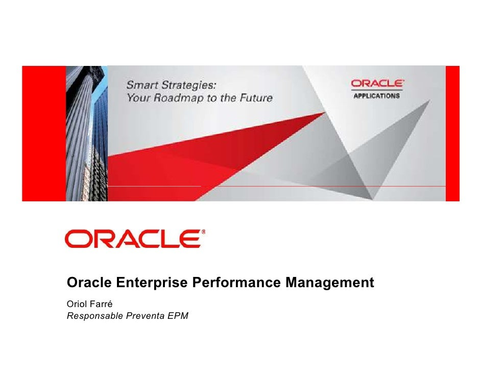 Oracle Enterprise Performance Management Oriol Farré Responsable Preventa EPM