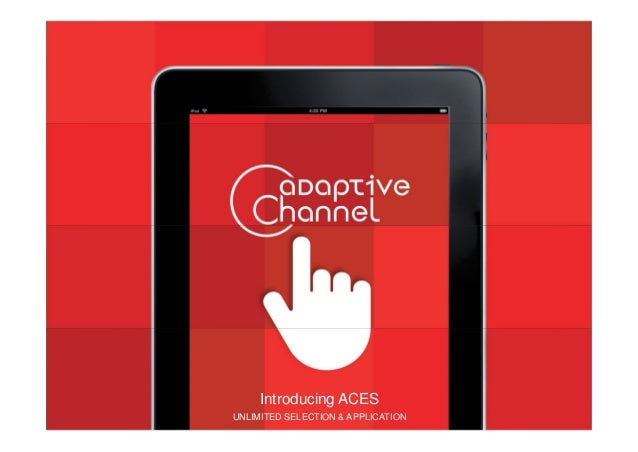 © 2013 Adaptive Channel. Private and confidential. Ver. 01-2013Introducing ACESUNLIMITED SELECTION & APPLICATIONUnRegistered