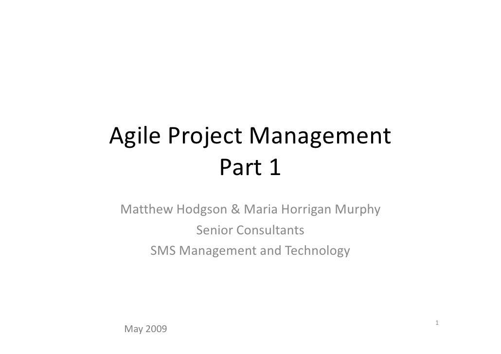 Agile Project Management            Part 1 Matthew Hodgson & Maria Horrigan Murphy           Senior Consultants     SMS Ma...