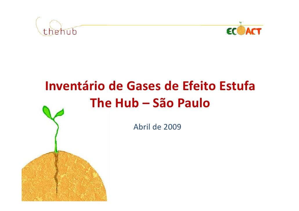Inventário de Gases de Efeito Estufa        The Hub – São Paulo                Abril de 2009
