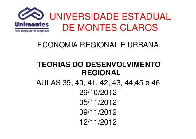 UNIVERSIDADE ESTADUAL     DE MONTES CLAROSECONOMIA REGIONAL E URBANATEORIAS DO DESENVOLVIMENTO            REGIONALAULAS 39...
