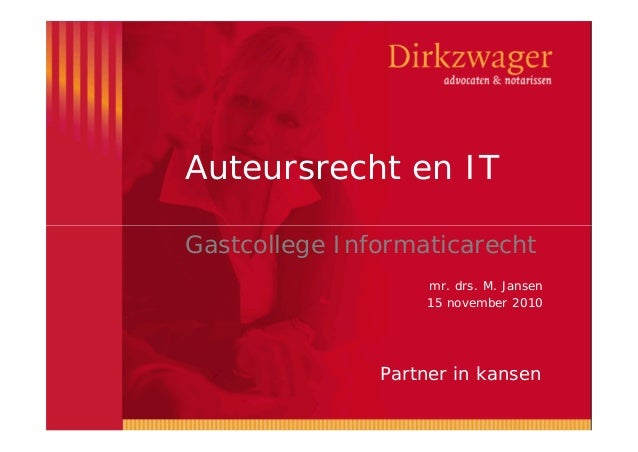Auteursrecht en IT Partner in kansen Gastcollege Informaticarecht mr. drs. M. Jansen 15 november 2010