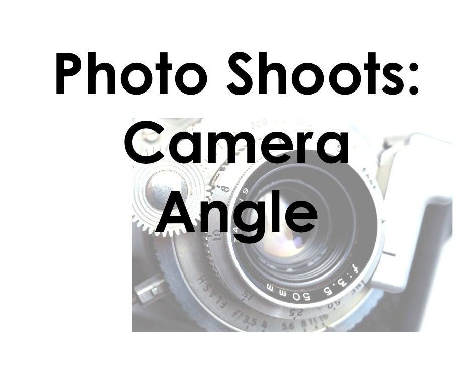 Photo Shoots:   Camera    Angle