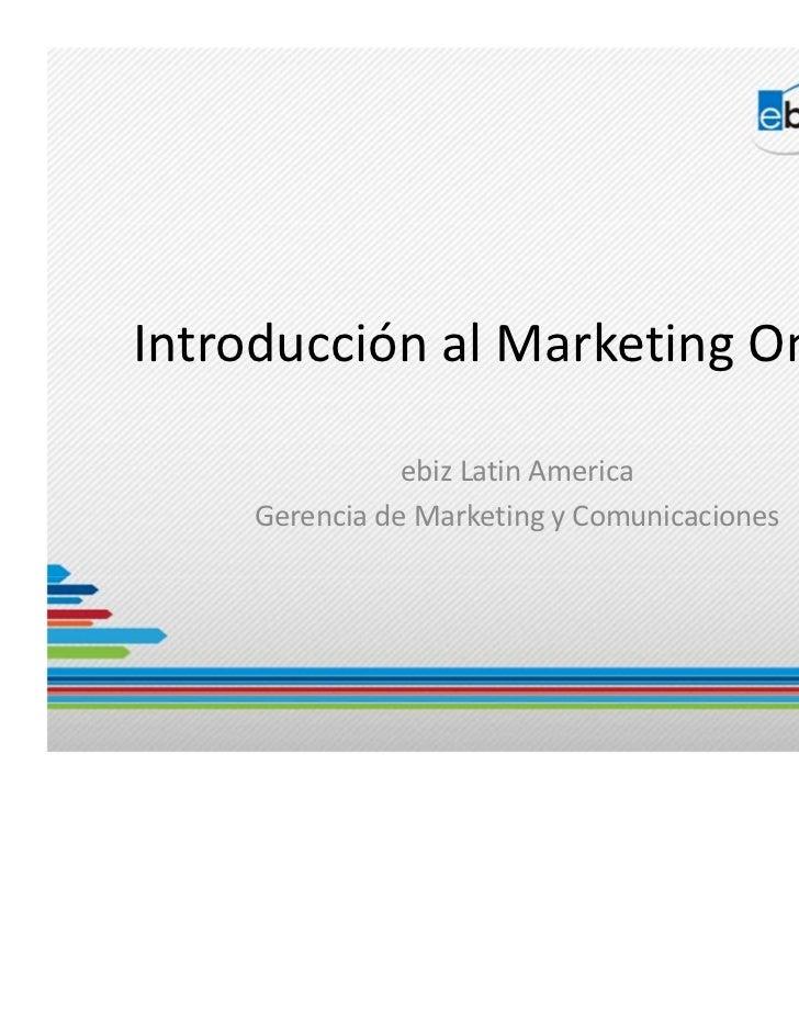 Introducción al Marketing Online                ebiz Latin America     Gerencia de Marketing y Comunicaciones